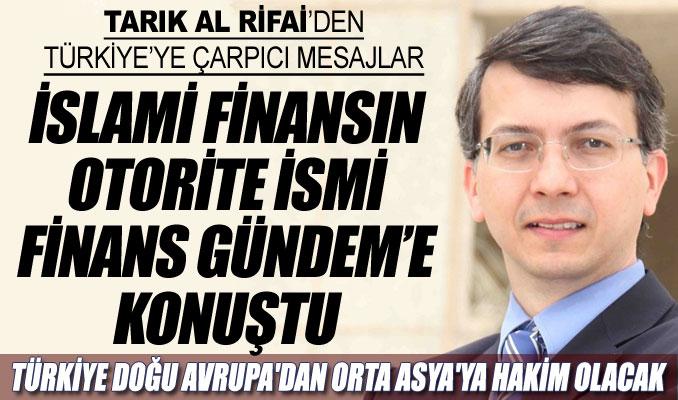 Tarık Al Rifai: Türkiye Doğu Avrupa'dan Orta Asya'ya hakim olacak