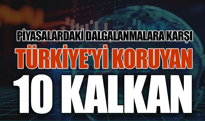Piyasalardaki dalgalanmalara karşı Türkiye'yi koruyan 10 kalkan