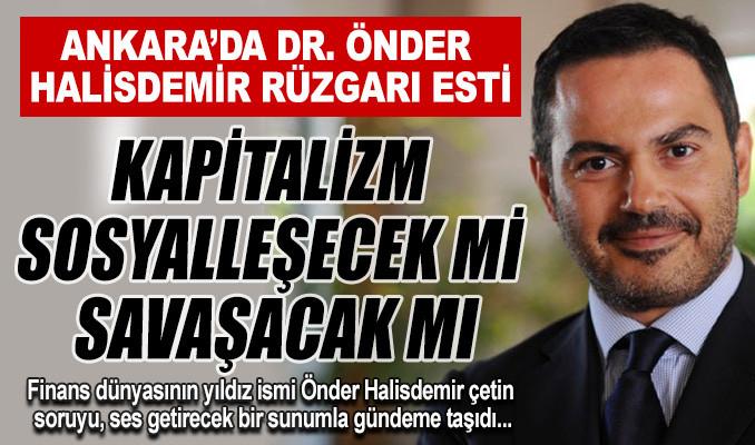 Halisdemir'den çetin soru: Kapitalizm sosyalleşecek mi savaşacak mı?