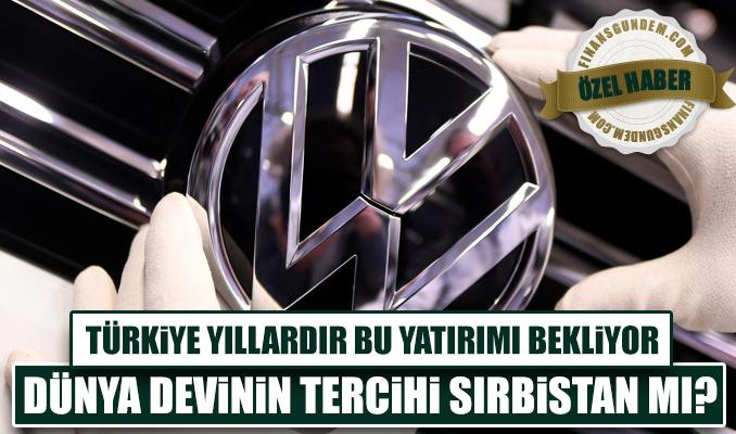 Türkiye yıllardır bu yatırımı bekliyor: Dünya devinin tercihi Sırbistan mı?