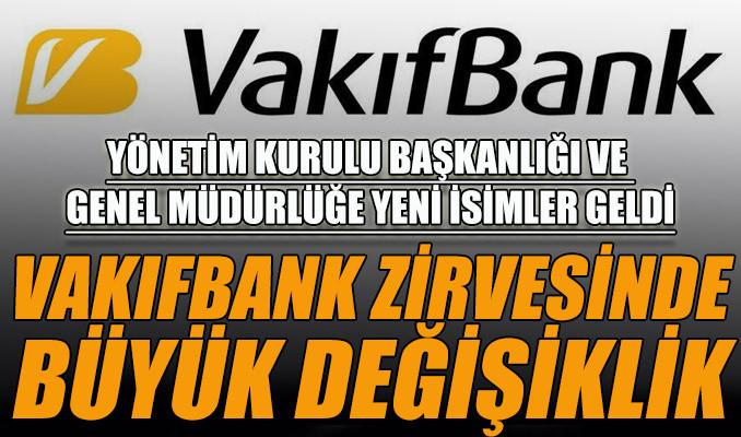 Vakıfbank'ta Genel Müdür değişti, YKB'ye yeni isim getirildi