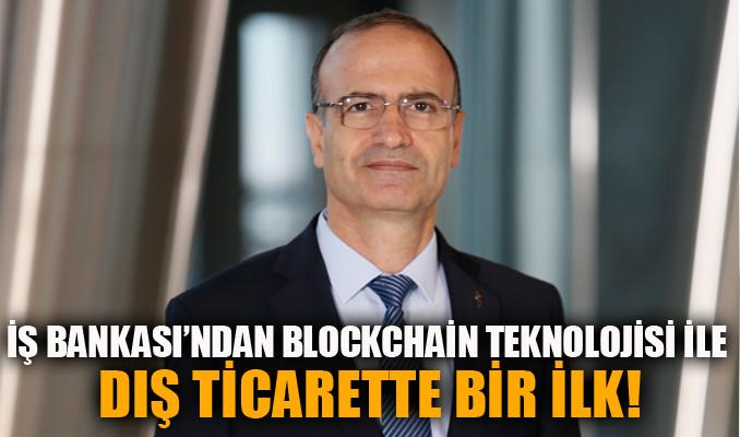 İş Bankası'ndan blockchain teknolojisi ile dış ticarette bir ilk!