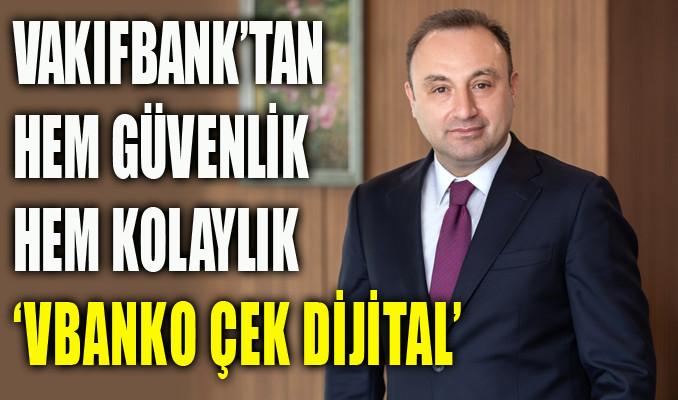 VakıfBank'tan yenilik:'VBanko Çek Dijital'