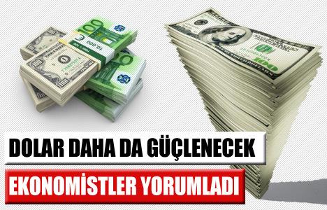 Dolar daha da güçlenecek!