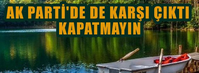 AK Parti'de  karşı çıktı: Kapatmayın…