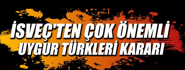 İsveç'ten flaş Uygur Türkleri kararı
