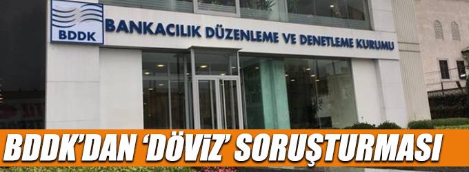 BDDK'dan döviz soruşturması