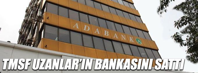 TMSF, Uzanlar'ın bankasını sattı