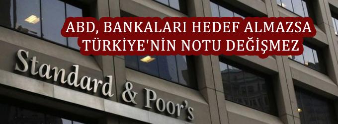 S&P: ABD, bankaları hedef almazsa Türkiye'nin notu değişmez