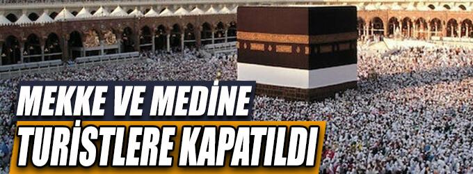 Mekke ve Medine turistlere kapatıldı