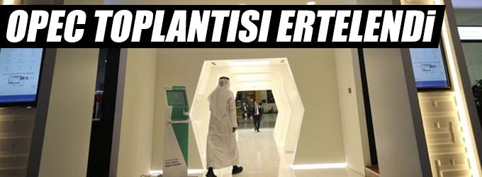 OPEC toplantısı ertelendi