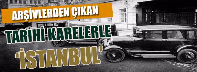 İşte arşivlerden çıkan tarihi karelerle: İstanbul