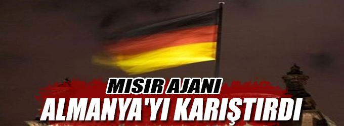 Mısır ajanı Almanya'yı karıştırdı
