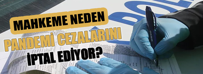 Mahkeme neden pandemi cezalarını iptal ediyor?