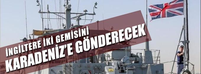İngiliz Donanması, iki gemisini Karadeniz'e gönderecek